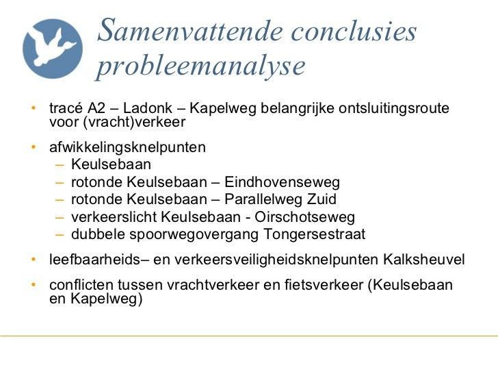 S amenvattende conclusies probleemanalyse <ul><li>tracé A2 – Ladonk – Kapelweg belangrijke ontsluitingsroute voor (vracht)...