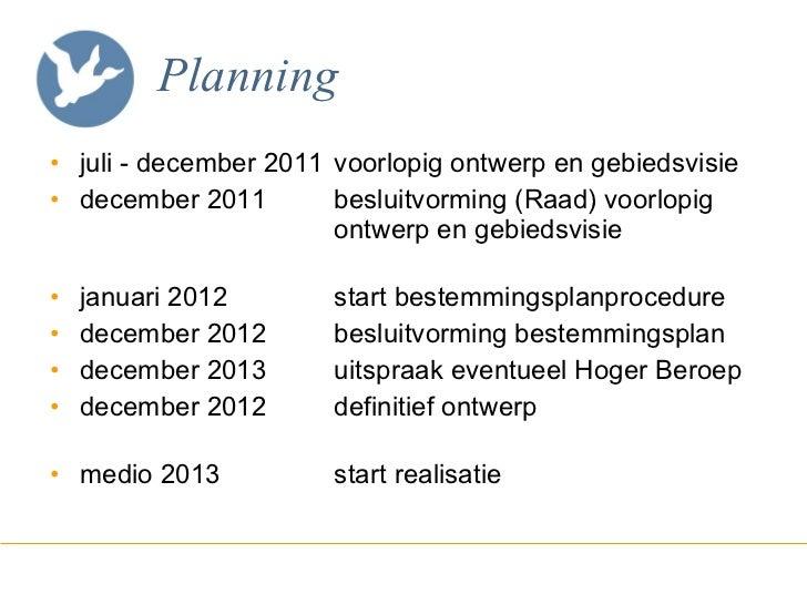 Planning <ul><li>juli - december 2011 voorlopig ontwerp en gebiedsvisie </li></ul><ul><li>december 2011 besluitvorming (Ra...