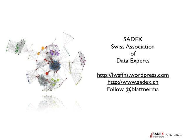 SADEX     Swiss Association            of       Data Expertshttp://lwsffhs.wordpress.com    http://www.sadex.ch    Follow ...