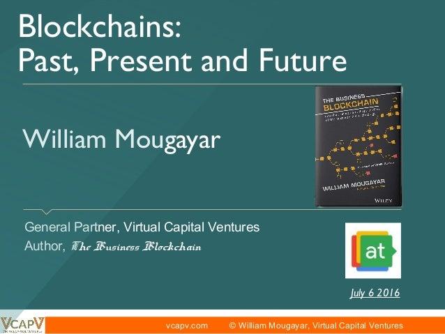 vcapv.com © William Mougayar, Virtual Capital Ventures William Mougayar General Partner, Virtual Capital Ventures Author...