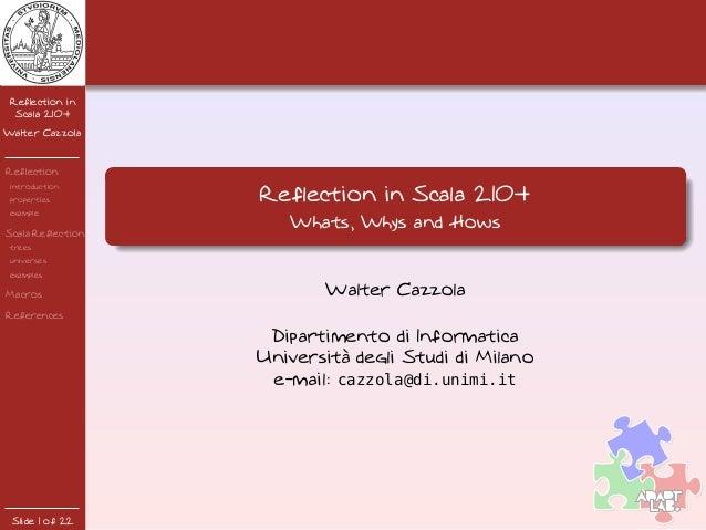 Reflection inScala 2.10+Walter CazzolaReflectionintroductionpropertiesexampleScala ReflectiontreesuniversesexamplesMacrosR...