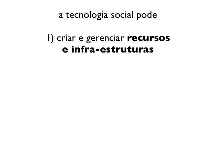 a tecnologia social pode1) criar e gerenciar recursos    e infra-estruturas