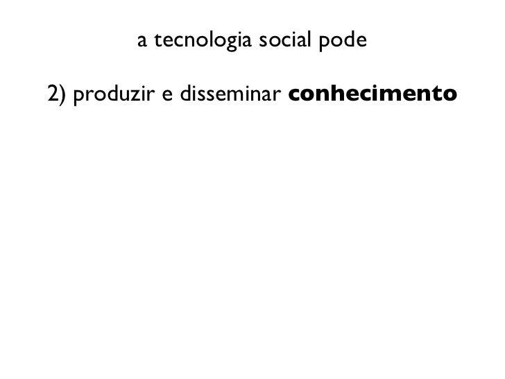 a tecnologia social pode2) produzir e disseminar conhecimento