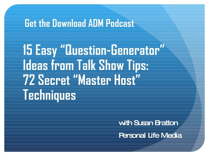 """Get the Download ADM Podcast  15 Easy """"Question-Generator"""" Ideas from Talk Show Tips: 72 Secret """"Master Host"""" Techniques  ..."""