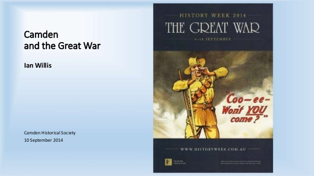 Camden and the Great War Ian Willis Camden Historical Society 10 September 2014