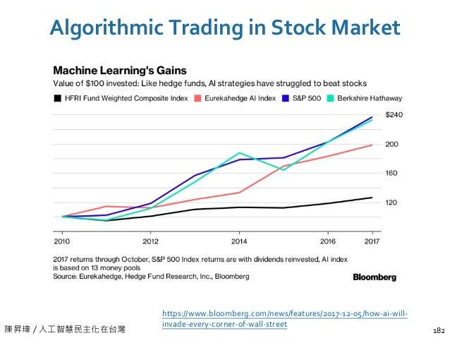 陳昇瑋 / 人工智慧民主化在台灣 Algorithmic Trading in Stock Market 182 https://www.bloomberg.com/news/features/2017-12-05/how-ai-will- i...