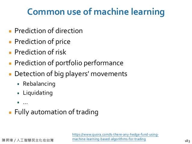 陳昇瑋 / 人工智慧民主化在台灣 Common use of machine learning Prediction of direction Prediction of price Prediction of risk Prediction ...