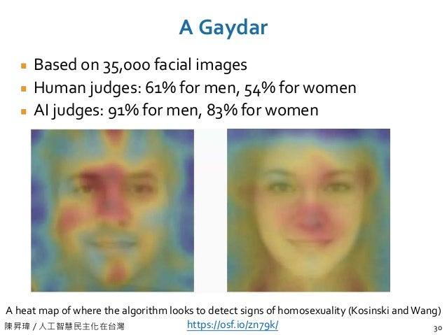 陳昇瑋 / 人工智慧民主化在台灣 A Gaydar 30 Based on 35,000 facial images Human judges: 61% for men, 54% for women AI judges: 91% for men...