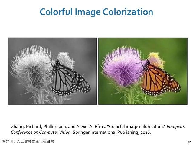 """陳昇瑋 / 人工智慧民主化在台灣 Colorful Image Colorization 72 Zhang, Richard, Phillip Isola, and Alexei A. Efros. """"Colorful image colori..."""