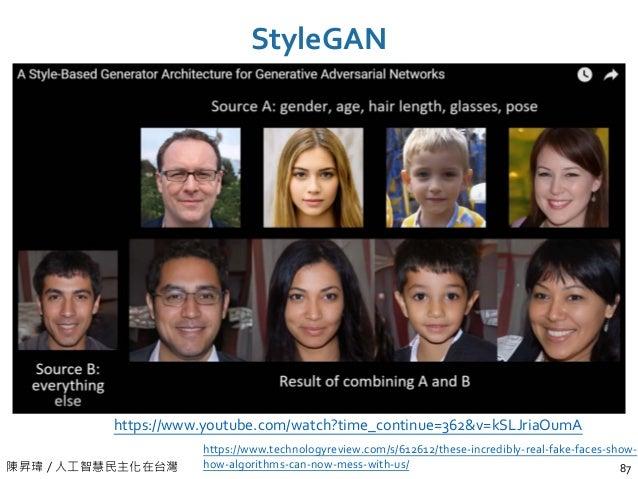 陳昇瑋 / 人工智慧民主化在台灣 StyleGAN 87 https://www.technologyreview.com/s/612612/these-incredibly-real-fake-faces-show- how-algorith...
