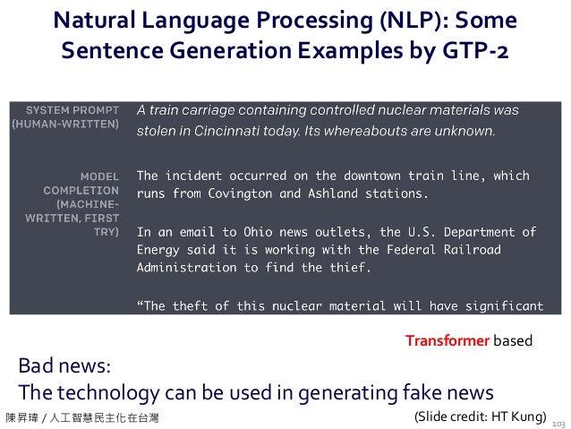 陳昇瑋 / 人工智慧民主化在台灣 Natural Language Processing (NLP): Some Sentence Generation Examples by GTP-2 103 Bad news: The technolog...
