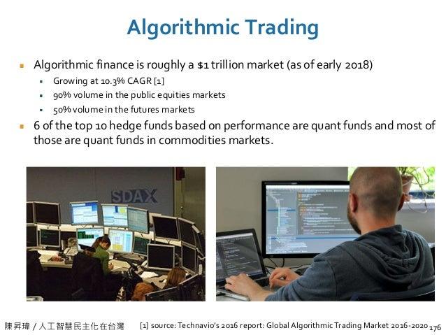 陳昇瑋 / 人工智慧民主化在台灣 Algorithmic Trading 176 Algorithmic finance is roughly a $1 trillion market (as of early 2018) Growing at...