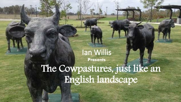The Cowpastures, just like an English landscape Ian Willis Presents