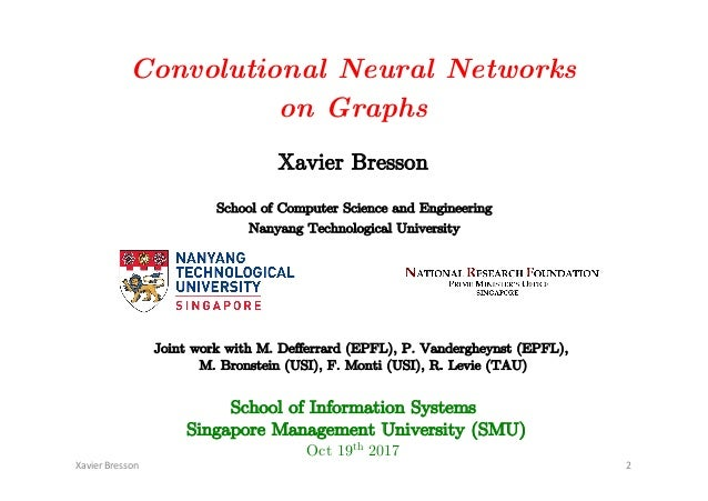 Convolutional Neural Networks on Graphs Xavier Bresson XavierBresson 2 School of Information Systems Singapore Management...