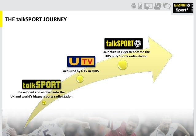 THE talkSPORT JOURNEY000 Launched in 1999 to become theUK's only Sports radio stationAcquired by UTV in 2005Developed and ...
