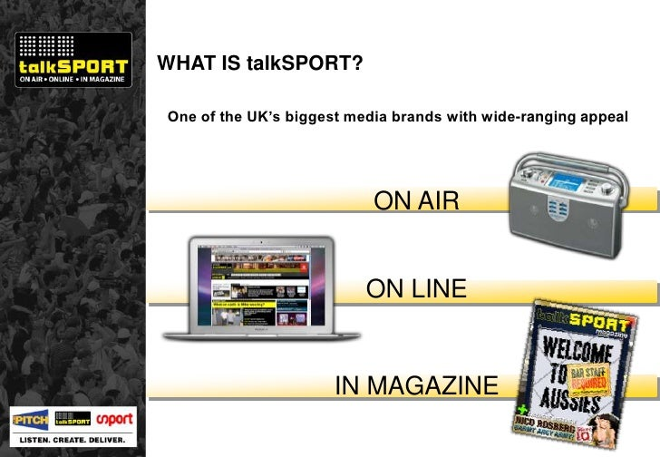 One of the UK's biggest media brands with wide-ranging appeal ON AIR ON LINE IN MAGAZINE WHAT IS talkSPORT?