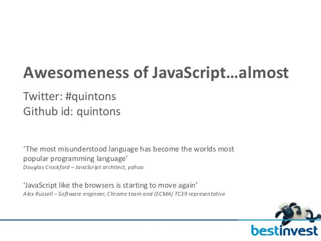 Awesomeness of JavaScript…almostTwitter: #quintonsGithub id: quintons'The most misunderstood language has become the world...