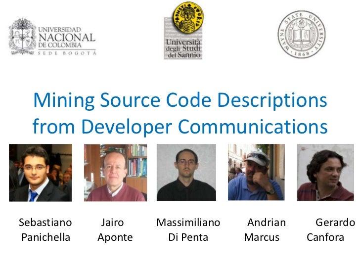 Mining Source Code Descriptions  from Developer CommunicationsSebastiano    Jairo   Massimiliano   Andrian    GerardoPanic...