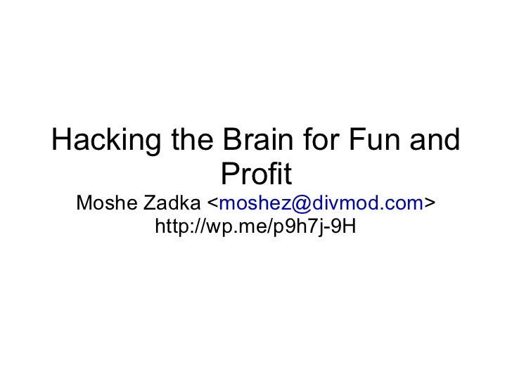 Hacking the Brain for Fun and Profit Moshe Zadka < [email_address] > http://wp.me/p9h7j-9H
