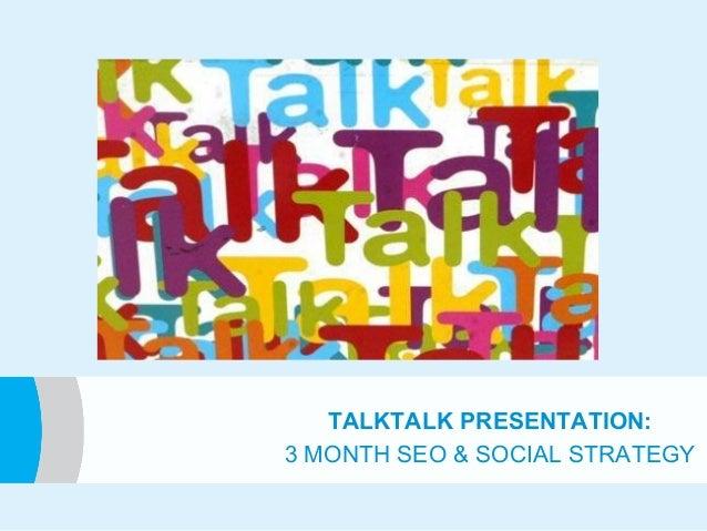TALKTALK PRESENTATION: 3 MONTH SEO & SOCIAL STRATEGY