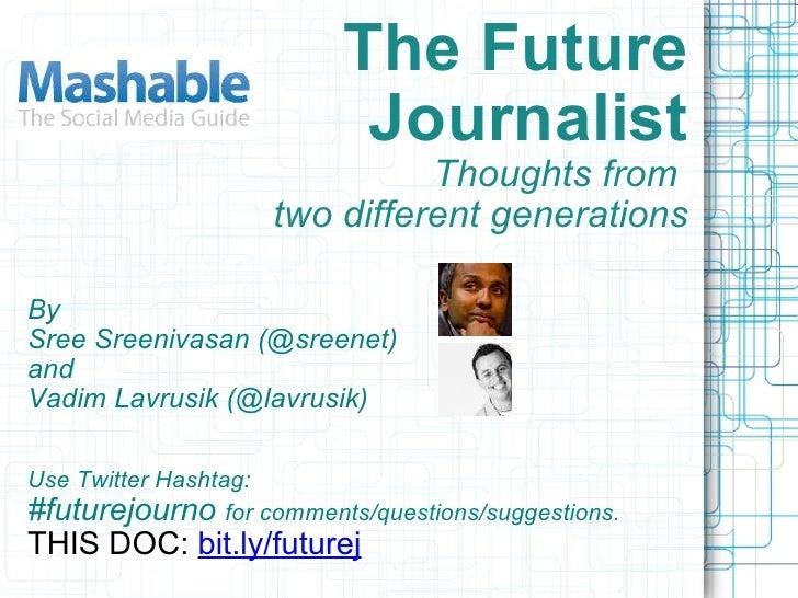 Sree Sreenivasan @sreenet The Future Journalist Thoughts from two generations <ul><li>Vadim Lavrusik </li></ul><ul><li>@l...