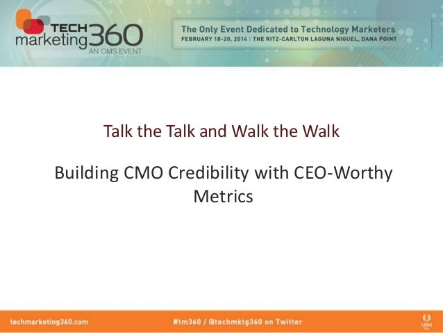 Talk the Talk and Walk the Walk: Building CMO Credibility with CEO-Worthy Metrics