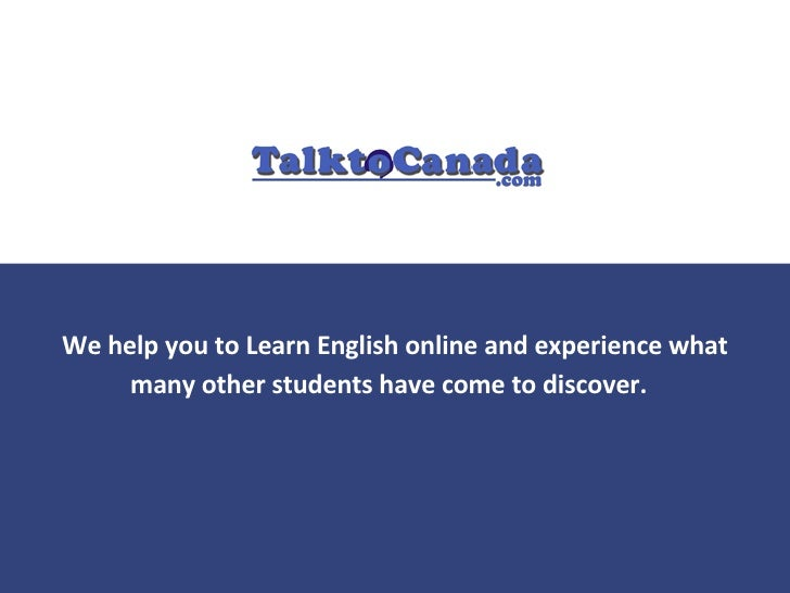 We help you to Learn English online and experience what many other students have come to discover.