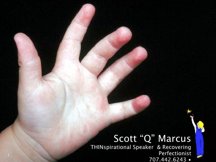 "Scott ""Q"" Marcus     THINspirational Speaker & Recovering 1                           Perfectionist                       ..."
