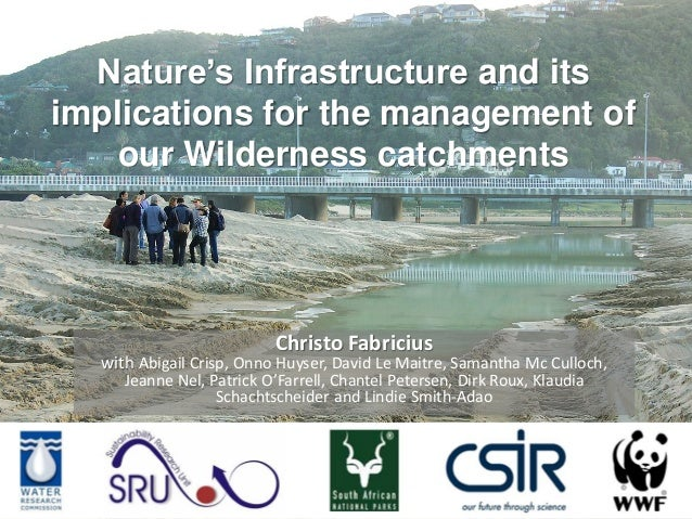 Nature's Infrastructure and its implications for the management of our Wilderness catchments  Christo Fabricius  with Abig...