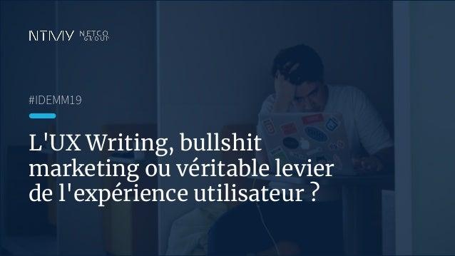 L'UX Writing, bullshit marketing ou véritable levier de l'expérience utilisateur ? #IDEMM19