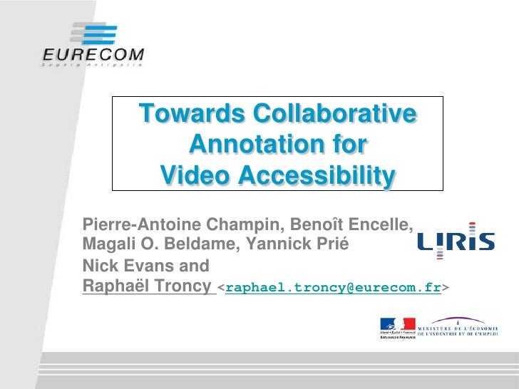 Towards Collaborative          Annotation for        Video Accessibility Pierre-Antoine Champin, Benoît Encelle, Magali O....