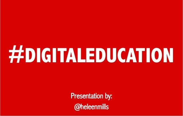 #DIGITALEDUCATION Presentation by: @heleenmills