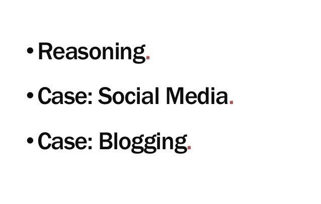 •Reasoning. •Case: Social Media. •Case: Blogging.