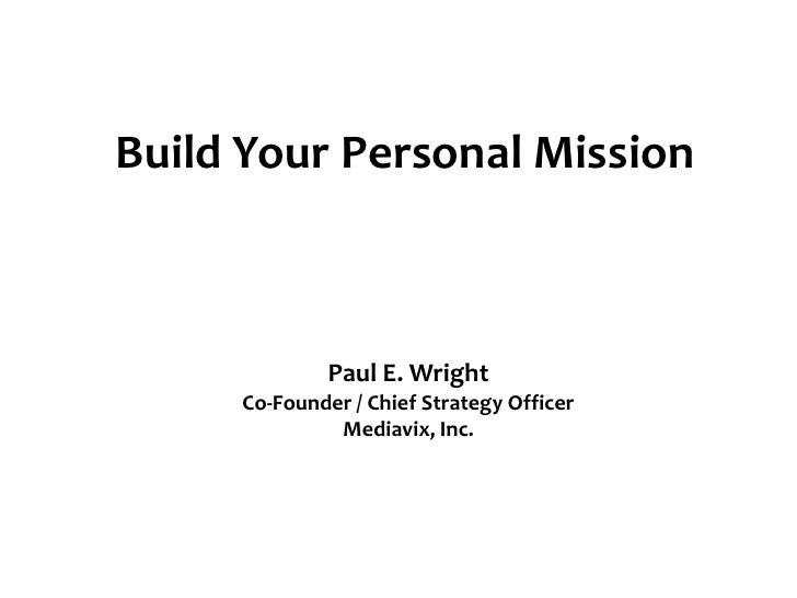 Build Your Personal Mission<br />Paul E. Wright<br />Co-Founder / Chief Strategy Officer<br />Mediavix, Inc.<br />
