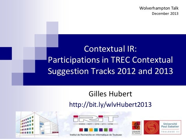Wolverhampton Talk December 2013  Contextual IR: Participations in TREC Contextual Suggestion Tracks 2012 and 2013 Gilles ...