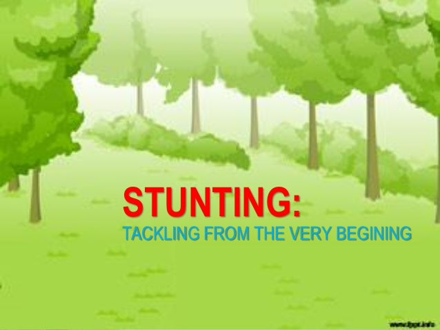 STUNTING: TACKLING FROM THE VERY BEGINING