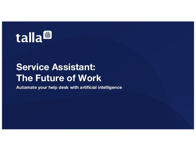 Service Assistant: The Future of Work Automate your help desk with artificial intelligence