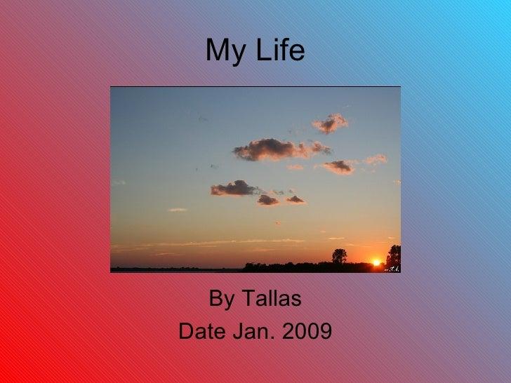 My Life By Tallas Date Jan. 2009