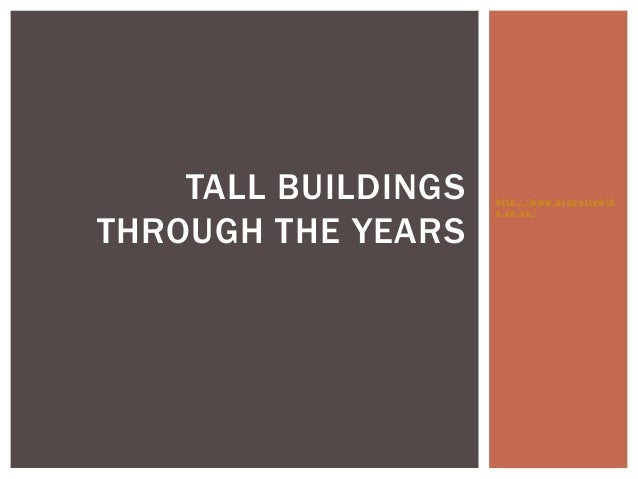 TALL BUILDINGS   http://www.propertywid                     e.co.uk/THROUGH THE YEARS