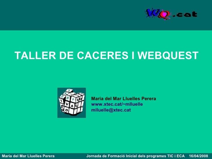 TALLER DE CACERES I WEBQUEST                                     Maria del Mar Lluelles Perera                            ...