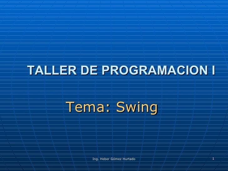 TALLER DE PROGRAMACION I Tema: Swing