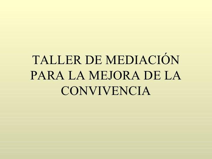 TALLER DE MEDIACIÓN PARA LA MEJORA DE LA CONVIVENCIA