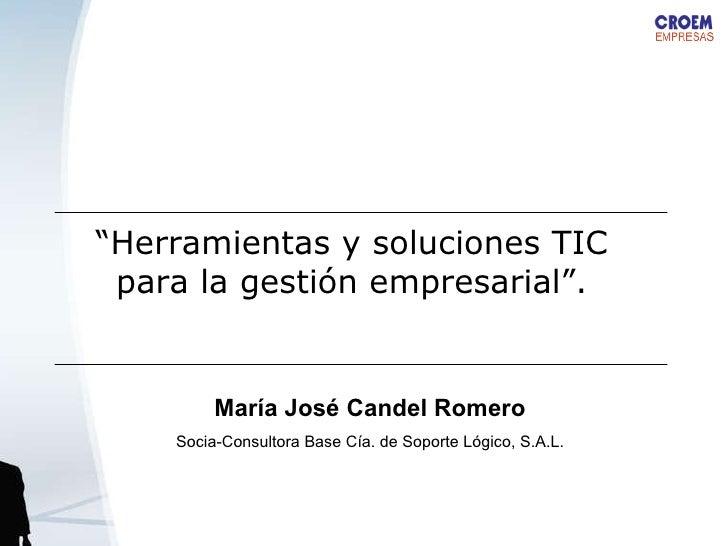 """María José Candel Romero Socia-Consultora Base Cía. de Soporte Lógico, S.A.L. """" Herramientas y soluciones TIC para la gest..."""
