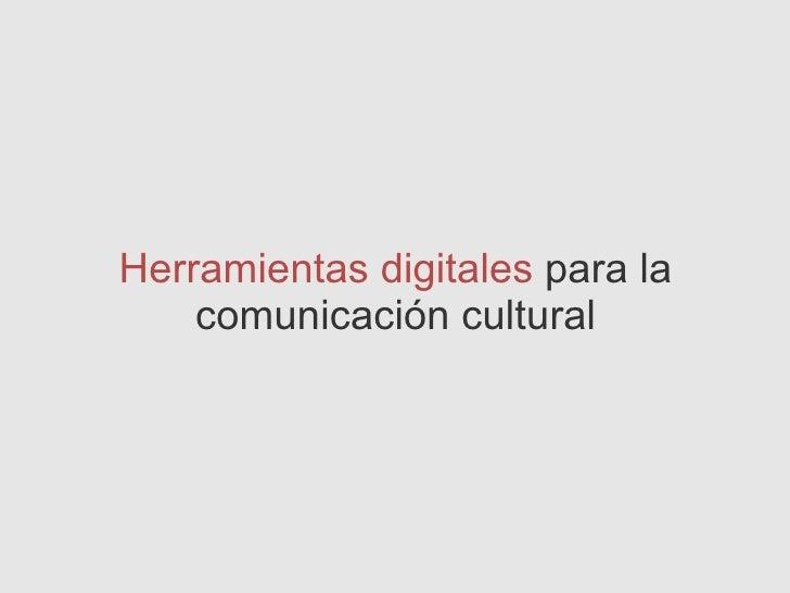 <ul><li>Herramientas digitales  para la comunicación cultural </li></ul>