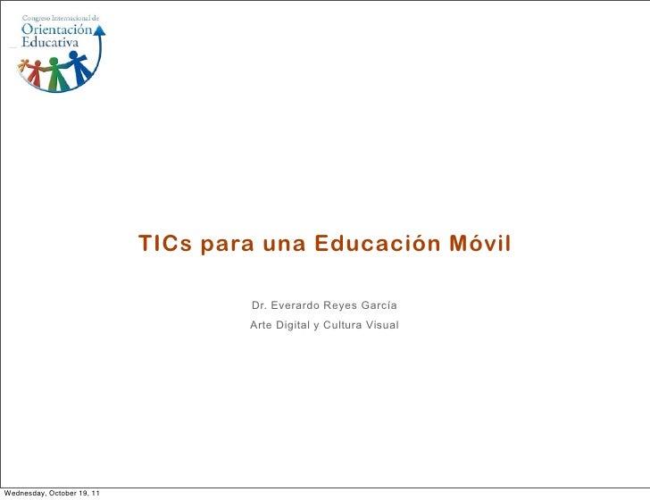 TICs para una Educación Móvil                                    Dr. Everardo Reyes García                                ...