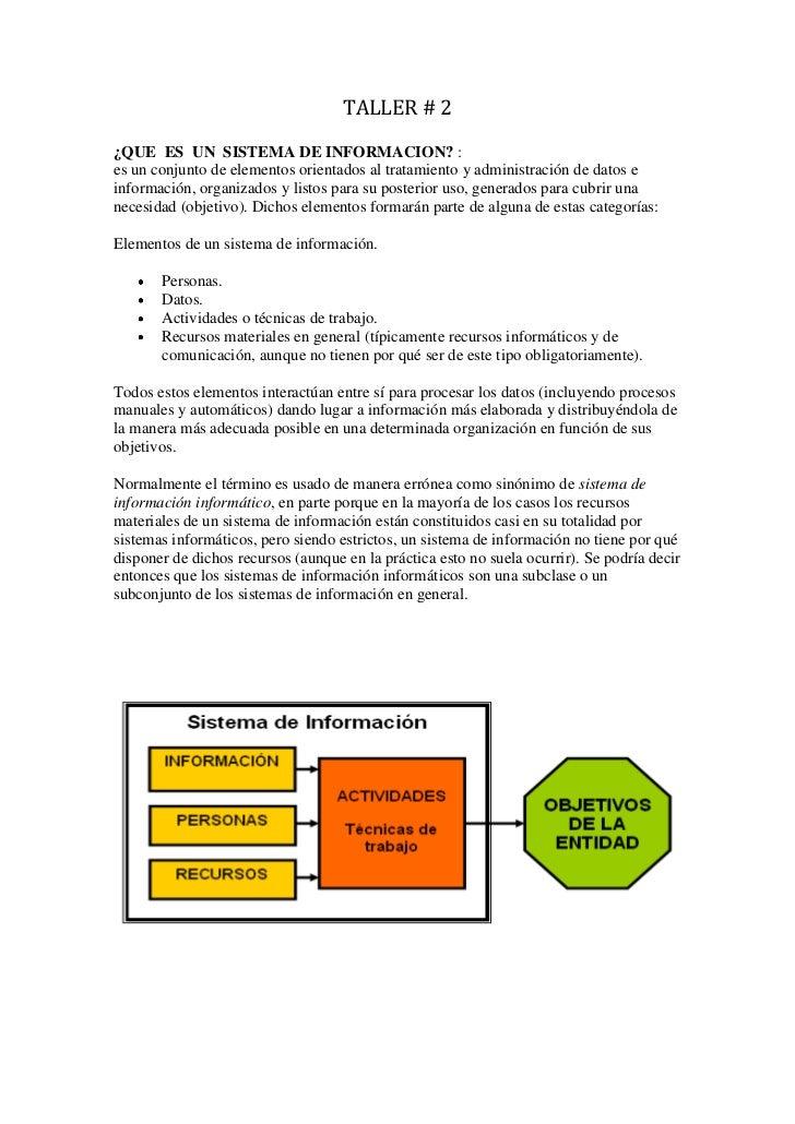 TALLER # 2¿QUE ES UN SISTEMA DE INFORMACION? :es un conjunto de elementos orientados al tratamiento y administración de da...
