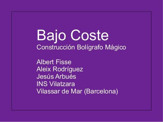 Bajo Coste Construcción Bolígrafo Mágico Albert Fisse Aleix Rodríguez Jesús Arbués INS Vilatzara Vilassar de Mar (Barcelon...