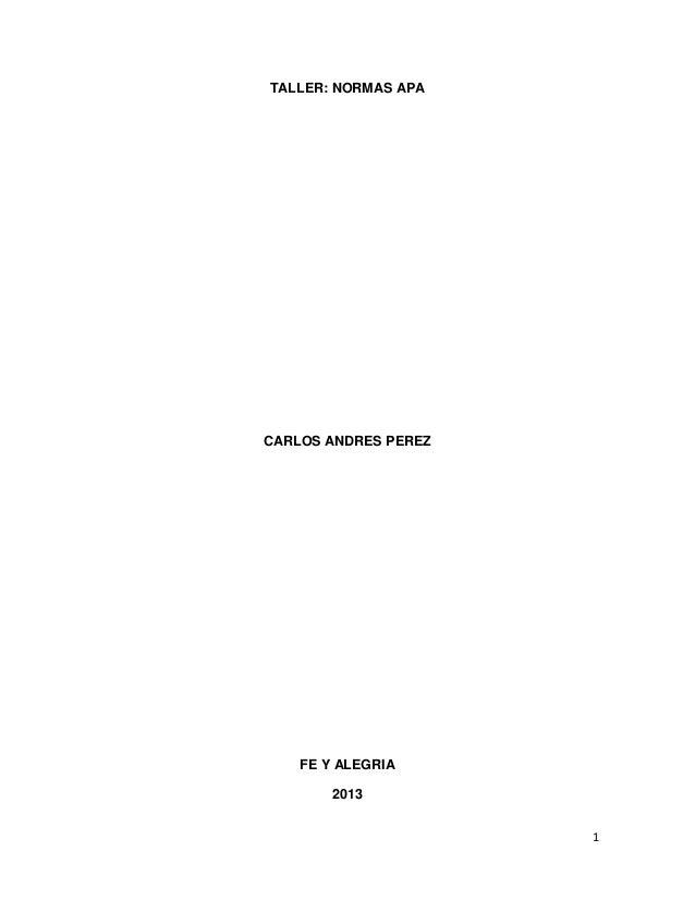 TALLER: NORMAS APA  CARLOS ANDRES PEREZ  FE Y ALEGRIA 2013 1