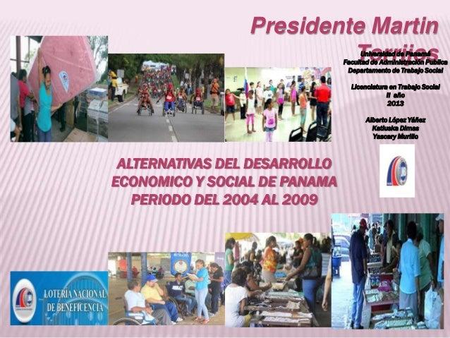 Presidente Martin Torrijos  Universidad de Panamá Facultad de Administración Publica Departamento de Trabajo Social Licenc...