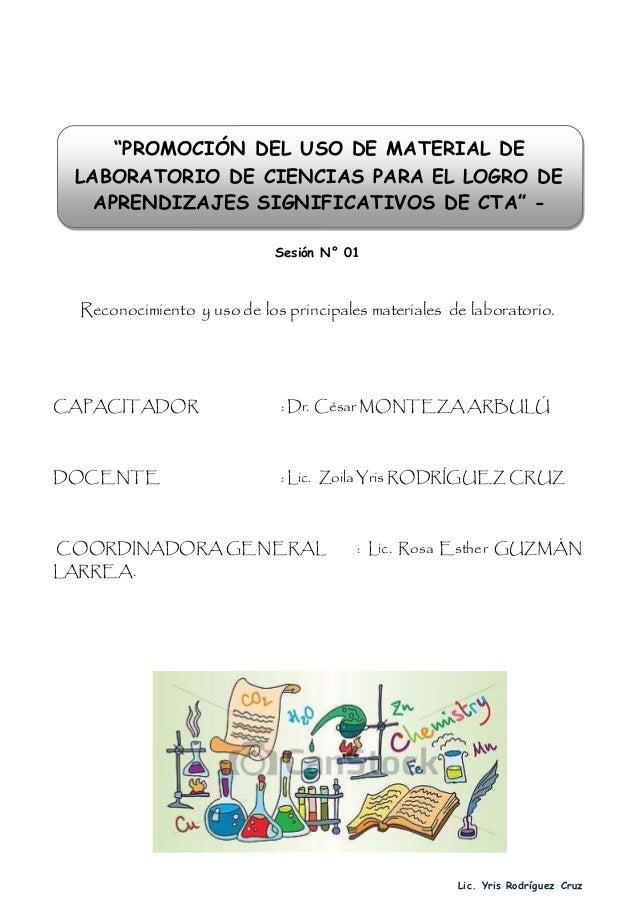 Lic. Yris Rodríguez Cruz Sesión N° 01 Reconocimiento y uso de los principales materiales de laboratorio. CAPACITADOR : Dr....
